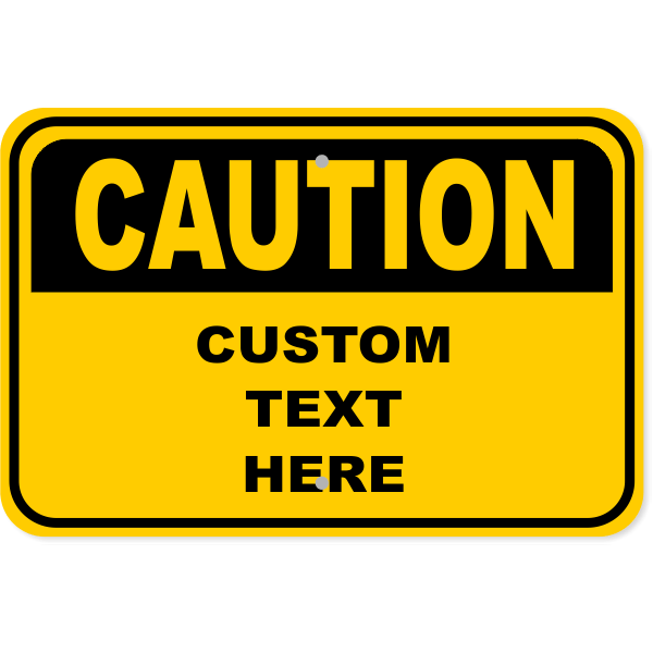 """Custom Caution Aluminum Sign   12"""" x 18"""""""